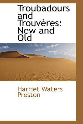 Troubadours and Trouv Res New and Old by Harriet Waters Preston