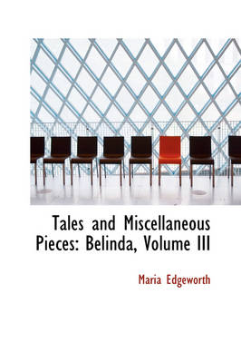 Tales and Miscellaneous Pieces Belinda, Volume III by Maria Edgeworth