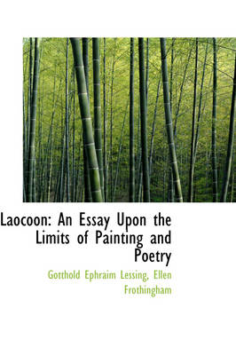 Laocoon An Essay Upon the Limits of Painting and Poetry by Gotthold Ephraim Lessing