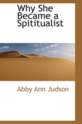 Why She Became a Spititualist by Abby Ann Judson