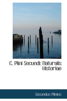C. Plini Secundi Naturalis Historiae by Secundus Plinius