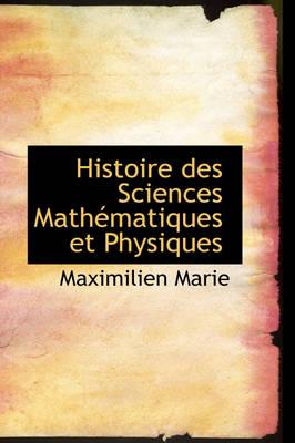 Histoire Des Sciences Math Matiques Et Physiques by Maximilien Marie