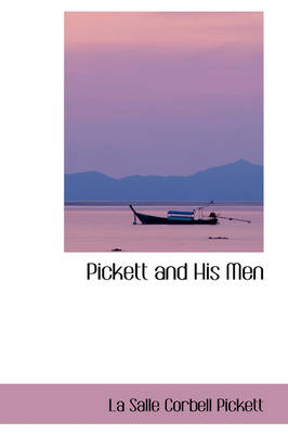 Pickett and His Men by La Salle Corbell Pickett