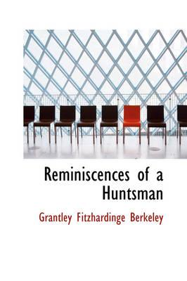 Reminiscences of a Huntsman by Grantley Fitzhardinge Berkeley