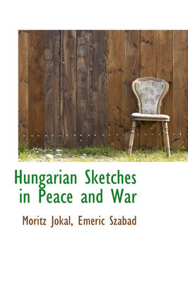 Hungarian Sketches in Peace and War by Moritz Jkal