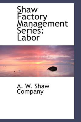 Shaw Factory Management Series Labor by A W Shaw Company