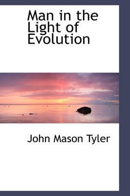 Man in the Light of Evolution by John Mason Tyler
