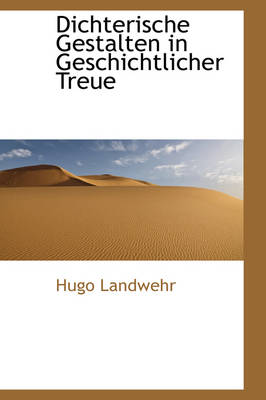 Dichterische Gestalten in Geschichtlicher Treue by Hugo Landwehr