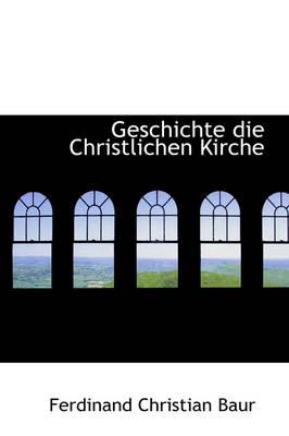 Geschichte Die Christlichen Kirche by Ferdinand Christian Baur