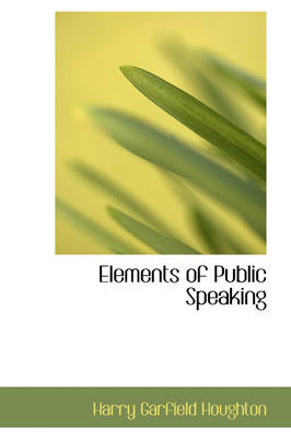 Elements of Public Speaking by Harry Garfield Houghton