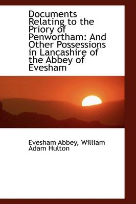 Documents Relating to the Priory of Penwortham And Other Possessions in Lancashire by Evesham Abbey