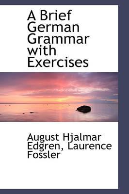 A Brief German Grammar with Exercises by August Hjalmar Edgren