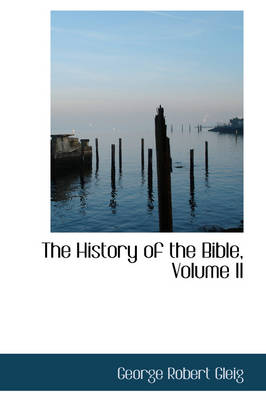 The History of the Bible, Volume II by George Robert Gleig