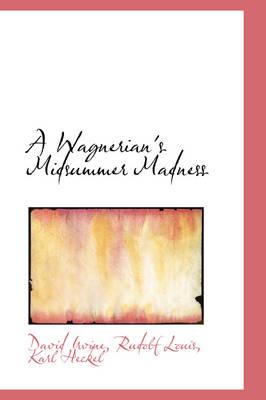 A Wagnerian's Midsummer Madness by David, REM Rem Rem Irvine