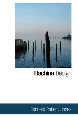 Machine Design by Forrest Robert Jones