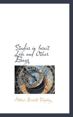 Studies in Insect Life and Other Essays by Arthur Everett Shipley