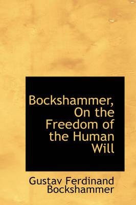 Bockshammer, on the Freedom of the Human Will by Gustav Ferdinand Bockshammer