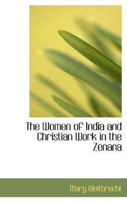 The Women of India and Christian Work in the Zenana by Mary Weitbrecht