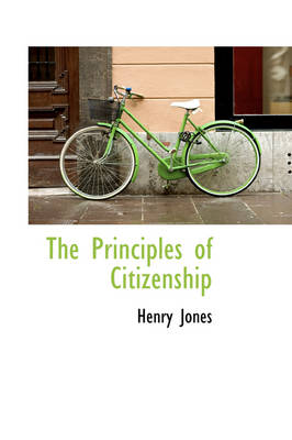 The Principles of Citizenship by Henry Jones
