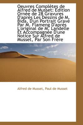 Oeuvres Completes de Alfred de Musset Edition Ornee de 28 Gravures D'Apres Les Dessins de M. Bida, by Alfred De Musset