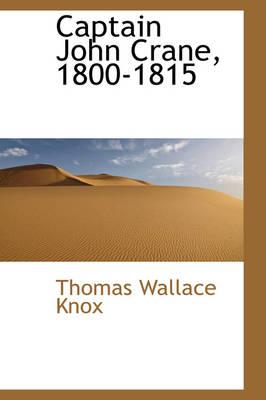 Captain John Crane, 1800-1815 by Thomas Wallace Knox