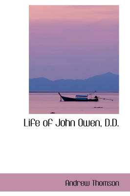 Life of John Owen, D.D. by Andrew, MP Thomson