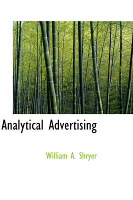 Analytical Advertising by William A Shryer