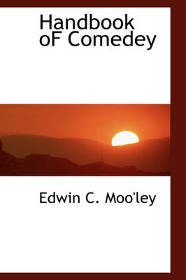 Handbook of Comedey by Edwin C Moo'ley
