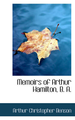 Memoirs of Arthur Hamilton, B. A. by Arthur Christopher Benson