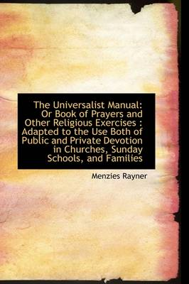 The Universalist Manual Or Book of Prayers and Other Religious Exercises by Menzies Rayner