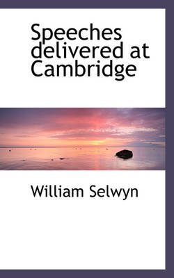 Speeches Delivered at Cambridge by William Selwyn