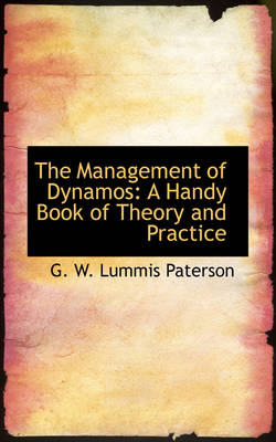 The Management of Dynamos A Handy Book of Theory and Practice by G W Lummis Paterson