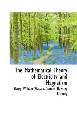 The Mathematical Theory of Electricity and Magnetism by Henry William Watson