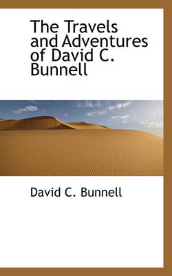 The Travels and Adventures of David C. Bunnell by David C Bunnell