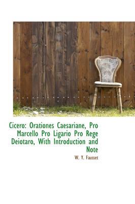 Cicero Orationes Caesariane, Pro Marcello Pro Ligario Pro Rege Deiotaro, with Introduction and Note by W Y Fausset