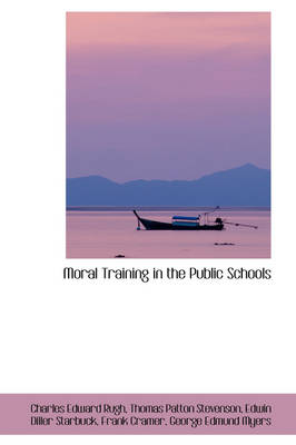 Moral Training in the Public Schools by Charles Edward Rugh