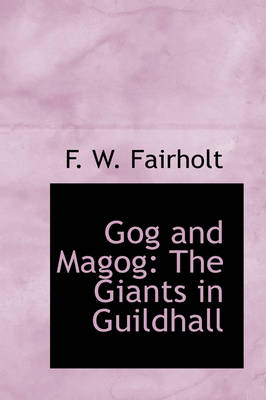 Gog and Magog The Giants in Guildhall by F W Fairholt