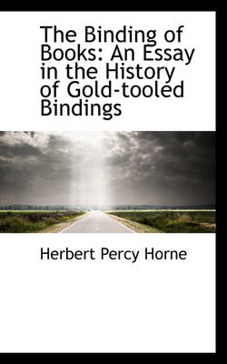 The Binding of Books An Essay in the History of Gold-Tooled Bindings by Herbert Percy Horne