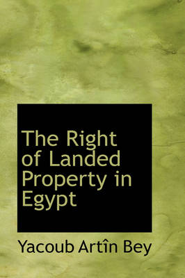 The Right of Landed Property in Egypt by Yacoub Artn Bey
