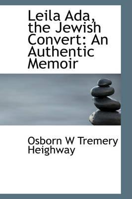 Leila ADA, the Jewish Convert An Authentic Memoir by Osborn W Tremery Heighway
