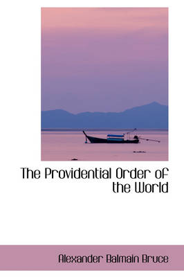 The Providential Order of the World by Alexander Balmain Bruce
