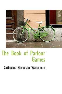 The Book of Parlour Games by Catharine Harbeson Waterman
