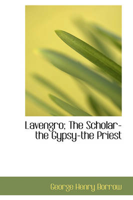 Lavengro; The Scholar-The Gypsy-The Priest by George Henry Borrow