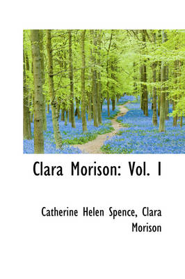 Clara Morison Vol. I by Catherine Helen Spence