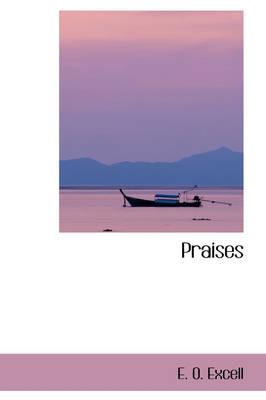 Praises by E O Excell