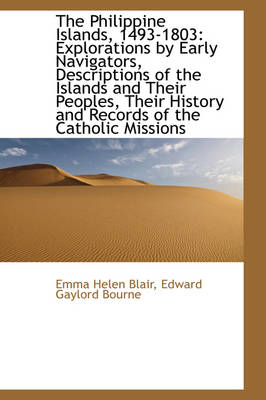 The Philippine Islands, 1493-1803 Explorations by Early Navigators, Descriptions of the Islands and by Emma Helen Blair