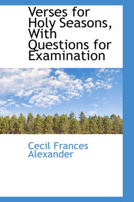 Verses for Holy Seasons, with Questions for Examination by Cecil Frances Alexander