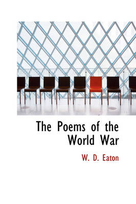 The Poems of the World War by W D Eaton