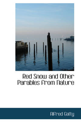 Red Snow and Other Parables from Nature by Alfred Gatty