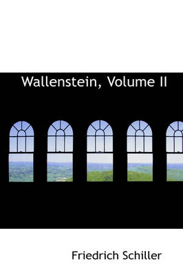 Wallenstein, Volume II by Friedrich Schiller